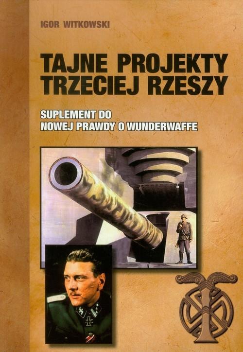 Tajne projekty Trzeciej Rzeszy Witkowski Igor