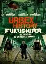 Urbex History. Fukushima Łukasz Dąbrowski, Konrad Niedziułka, Jakub Stanko