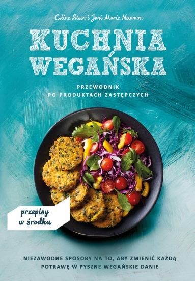 Kuchnia wegańska. Przewodnik po produktach zastępczych Celine Steen