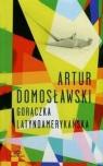 Gorączka latynoamerykańska  Domosławski Artur