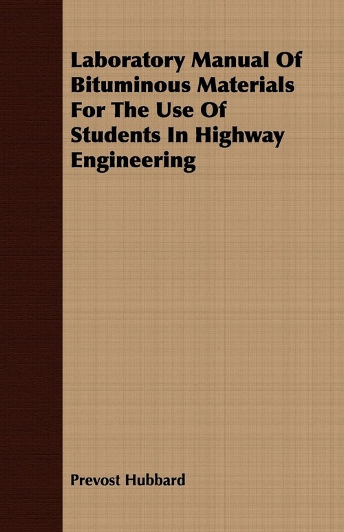Laboratory Manual Of Bituminous Materials For The Use Of Students In Highway Engineering Hubbard Prevost
