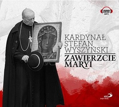 Zawierzcie Maryi. Audiobook Stefan Wyszyński