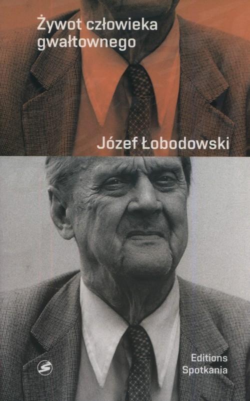 Żywot człowieka gwałtownego Łobodowski Józef