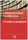 Instytucje kultury w 2016 roku 15 zmian w przepisach