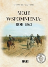 Moje wspomnienia: rok 1863