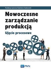 Nowoczesne zarządzanie produkcją red. Kazimierz Szatkowski