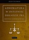 Adwokatura w ostatniej dekadzie PRL Historia samorządności Żuławski Jacek