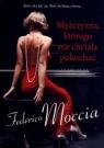Mężczyzna którego nie chciała pokochać Moccia Federico
