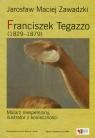 Franciszek Tegazzo 1829-1879 Zawadzki Jarosław Maciej