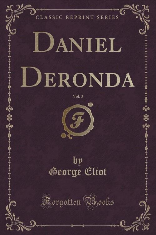Daniel Deronda, Vol. 3 (Classic Reprint) Eliot George
