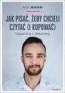 Jak pisać żeby chcieli czytać i kupować Copywriting & Webwriting Jabłoński Artur
