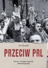 Przeciw PRL Szkice z dziejów opozycji demokratycznej Olaszek Jan