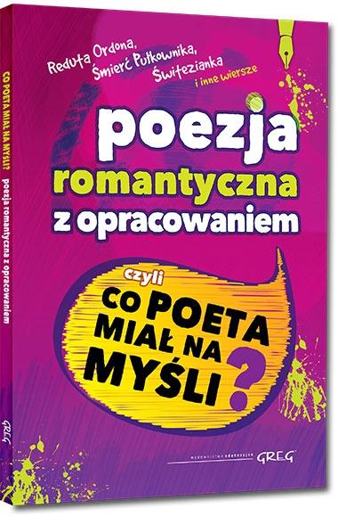 Poezja Romantyczna Z Opracowaniem Czyli Co Poeta Miał Na