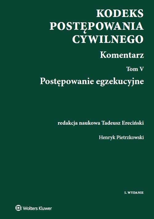 Kodeks postępowania cywilnego Komentarz Tom 5 Ereciński Tadeusz, Pietrzkowski Henryk