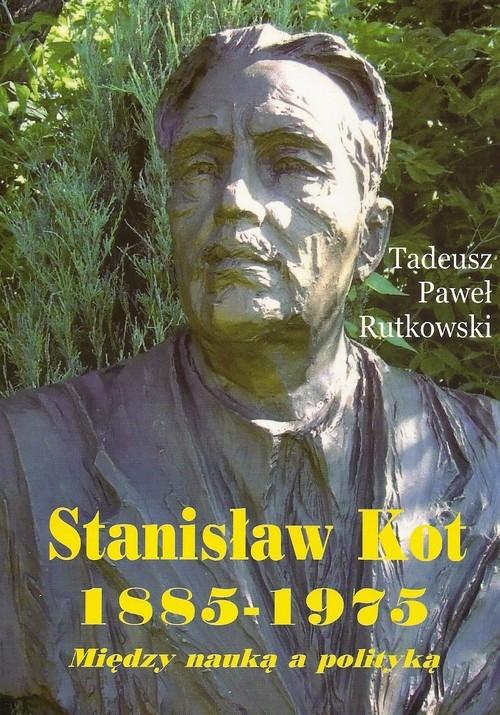 Stanisław Kot 1885-1975 Rutkowski Tadeusz Paweł
