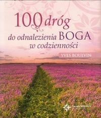 100 dróg do odnalezienia Boga w codzienności Boulvin Yves