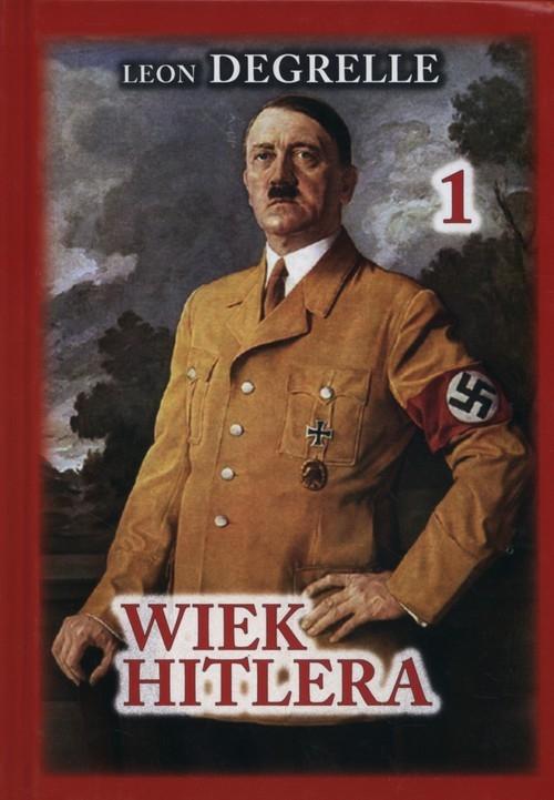 Wiek Hitlera Tom 1 Degrelle Leon