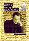 Wielkie rzeczy zrozumienie Korespondencja Jerzego, Witolda i Wndy Wójcik Mirosław