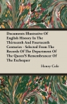 Documents Illustrative Of English History In The Thirteenth And Fourteenth Centuries - Selected From The Records Of The Department Of The Queen'S Remembrancer Of The Exchequer