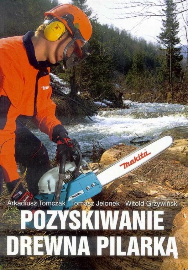 Pozyskiwanie drewna pilarką G&P Arkadiusz Tomczak, Witold Grzywiński, Tomasz Jelo