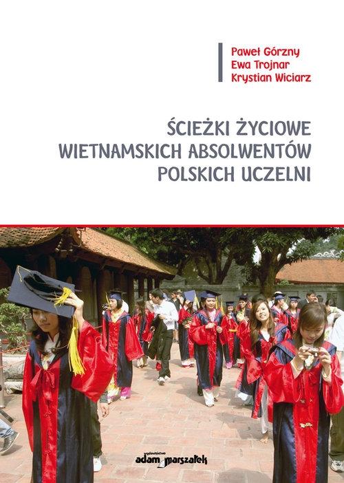Ścieżki życiowe wietnamskich absolwentów polskich uczelni Górzny Paweł, Trojnar Ewa, Wiciarz Krystian