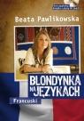 Blondynka na językach Francuski Kurs językowy Ksiązka z płytą CD mp3 Pawlikowska Beata