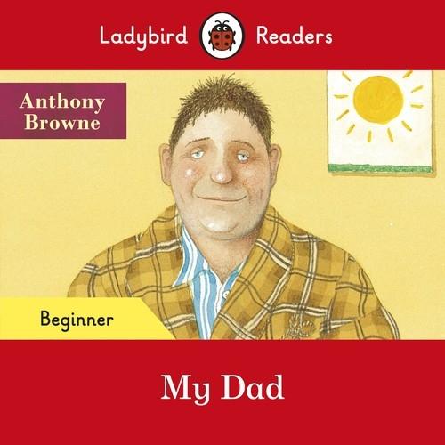 Ladybird Readers Beginner Level My Dad Browne Anthony