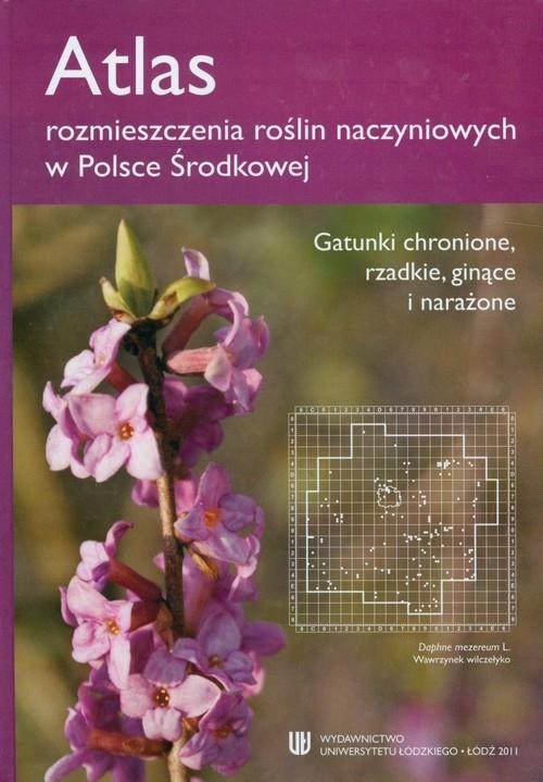 Atlas rozmieszczenia roślin naczyniowych w Polsce Środkowej
