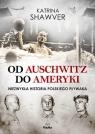 Od Auschwitz do Ameryki Katrina Shawver