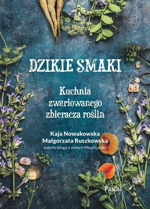 Dzikie smaki. Nowakowska Kaja, Ruszkowska Małgorzata