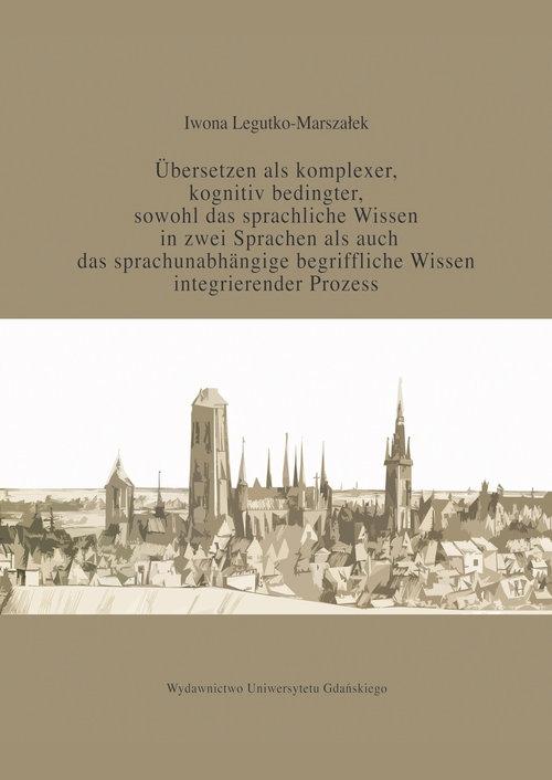 Übersetzen als komplexer kognitiv bedingter sowohl das sprachliche Wissen in zwei Sprachen als auc Legutko-Marszałek Iwona