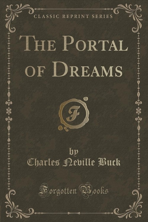 The Portal of Dreams (Classic Reprint) Buck Charles Neville