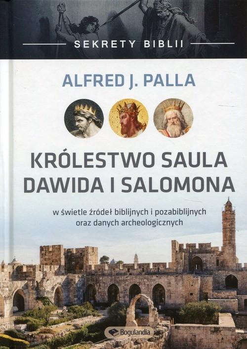 Sekrety Biblii Królestwo Saula, Dawida i Salomona Palla J. Alfred