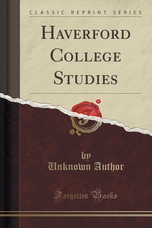 Haverford College Studies (Classic Reprint) Author Unknown