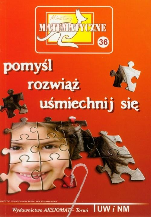 Miniatury matematyczne 36 Pomyśl rozwiąż uśmiechnij się Bobiński Zbigniew, Nodzyński Piotr, Świątek Adala