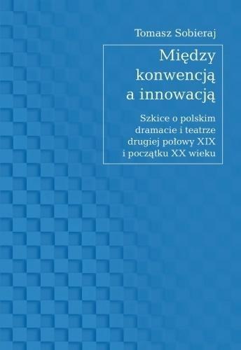 Między konwencją a innowacją Tomasz Sobieraj