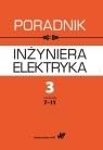 Poradnik inżyniera elektryka Tom 3 Część 2 rozdziały 7-11 Praca zbiorowa