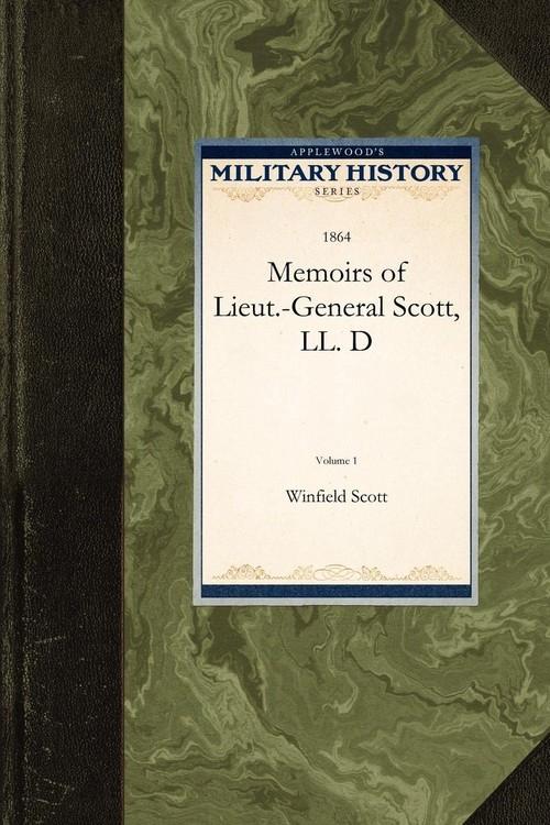 Memoirs of Lieut.-General Scott, LL. D Winfield Scott Scott