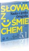 Słowa z uśmiechem 5 Nauka o języku Ortografia część 1 Podręcznik z ćwiczeniami