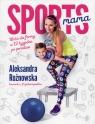 Sportsmama Wróć do formy w 12 tygodni po porodzie Rożnowska Aleksandra