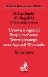 Ustawa o Agencji Bezpieczeństwa Wewnętrznego oraz Agencji Wywiadu Komentarz Opaliński Bartłomiej, Rogalski Maciej, Szustakiewicz Przemysław