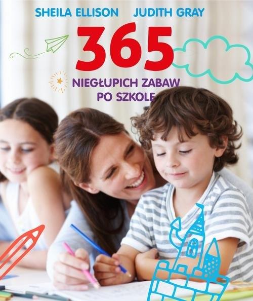 365 niegłupich zabaw po szkole Ellison Sheila