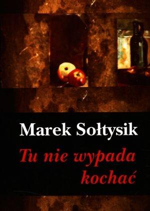 Tu nie wypada kochać Sołtysik Marek