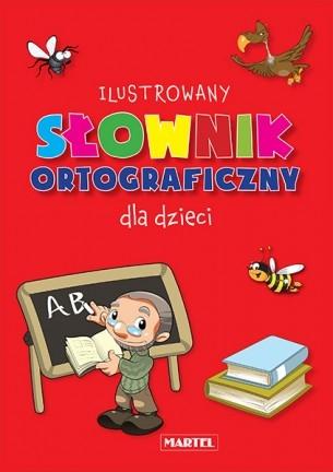 Ilustrowany Słownik Ortograficzny dla dzieci Praca zbiorowa