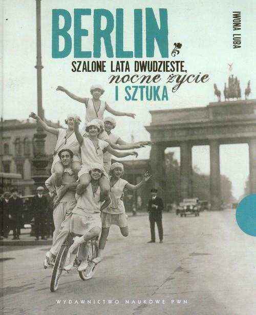 Berlin Szalone lata dwudzieste, nocne życie i sztuka Luba Iwona