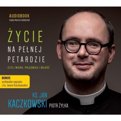 Życie na pełnej petardzie czyli wiara... CD Żyłka Piotr, Kaczkowski Jan