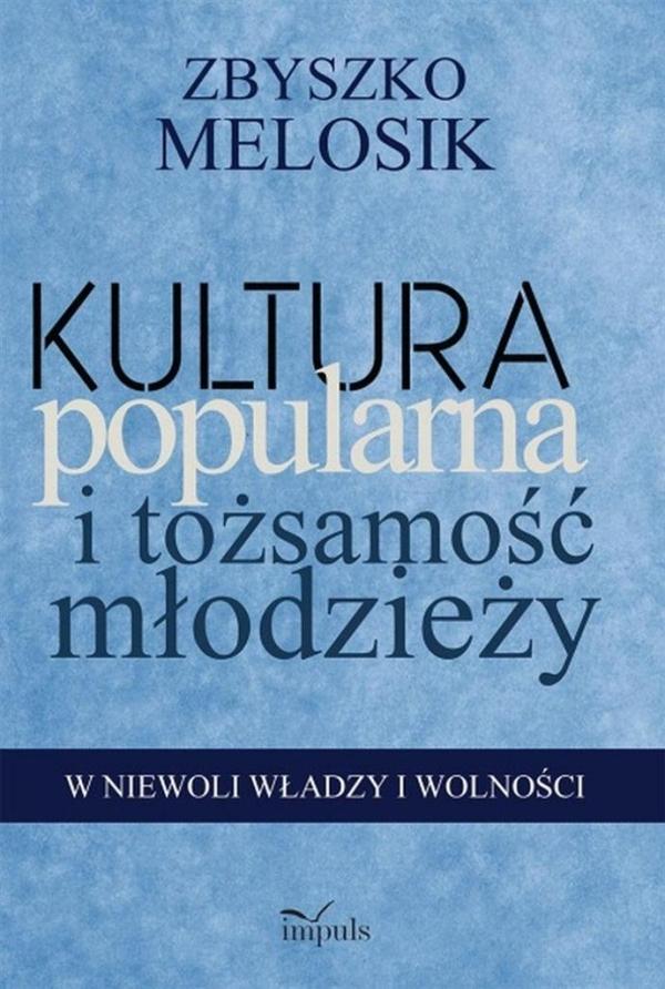 Kultura popularna i tożsamość młodzieży Zbyszko Melosik