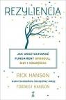 Rezyliencja Jak ukształtować fundament spokoju, siły i szczęścia Hanson Rick, Hanson Forrest