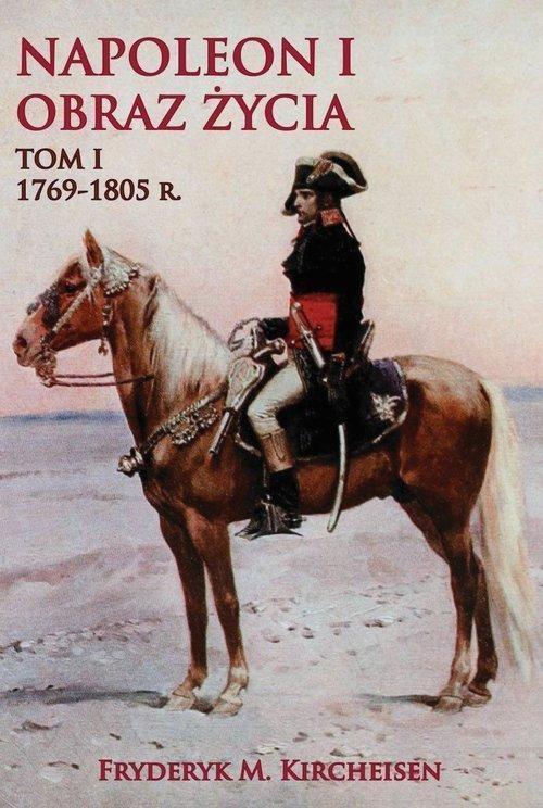 Napoleon I Obraz życia Tom 1 Kircheisen Fryderyk M.