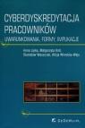 Cyberdyskredytacja pracowników Uwarunkowania, formy, implikacje Lipka Anna, Król Małgorzata, Waszczak Stanisław